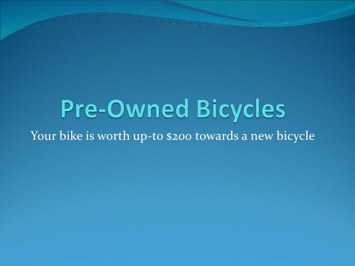 Your bike is worth up-to $200 towards a new bicycle