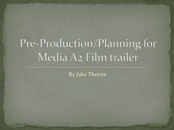 By Jake Thorne<br />Pre-Production/Planning for Media A2 Film trailer<br />