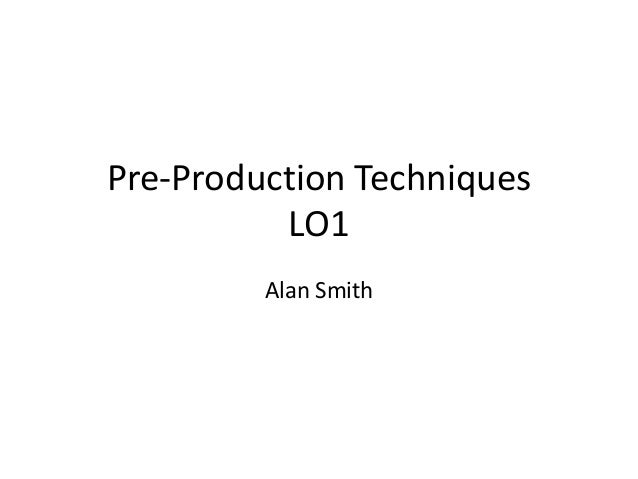 Pre-Production Techniques LO1 Alan Smith