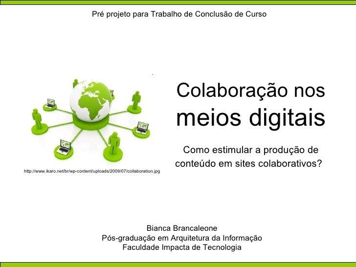 Bianca Brancaleone Pós-graduação em Arquitetura da Informação Faculdade Impacta de Tecnologia Colaboração nos meios digita...