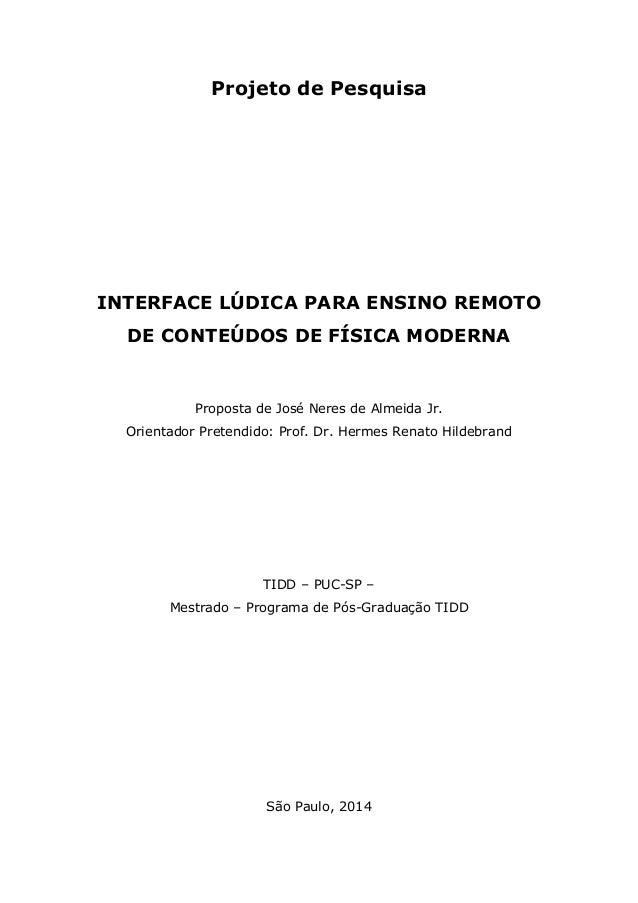 Projeto de Pesquisa INTERFACE LÚDICA PARA ENSINO REMOTO DE CONTEÚDOS DE FÍSICA MODERNA Proposta de José Neres de Almeida J...