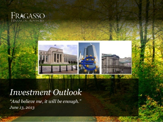 """Investment Outlook""""And believe me, it will be enough.""""June 13, 2013"""
