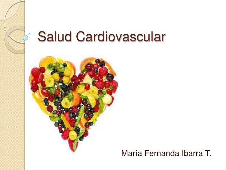 Salud Cardiovascular             María Fernanda Ibarra T.