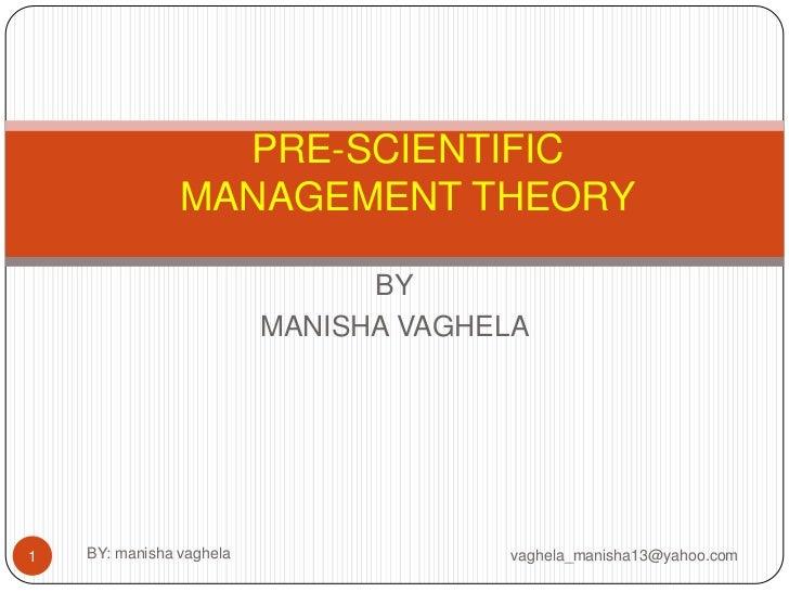 PRE-SCIENTIFIC                MANAGEMENT THEORY                                BY                          MANISHA VAGHELA...