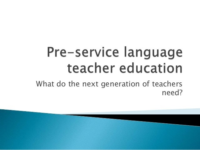 What do the next generation of teachers                                  need?