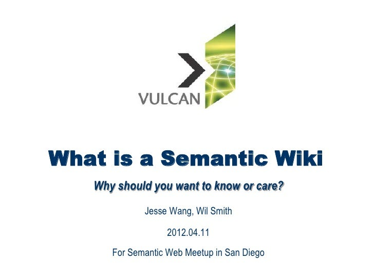 What is a Semantic Wiki   Why should you want to know or care?             Jesse Wang, Wil Smith                  2012.04....