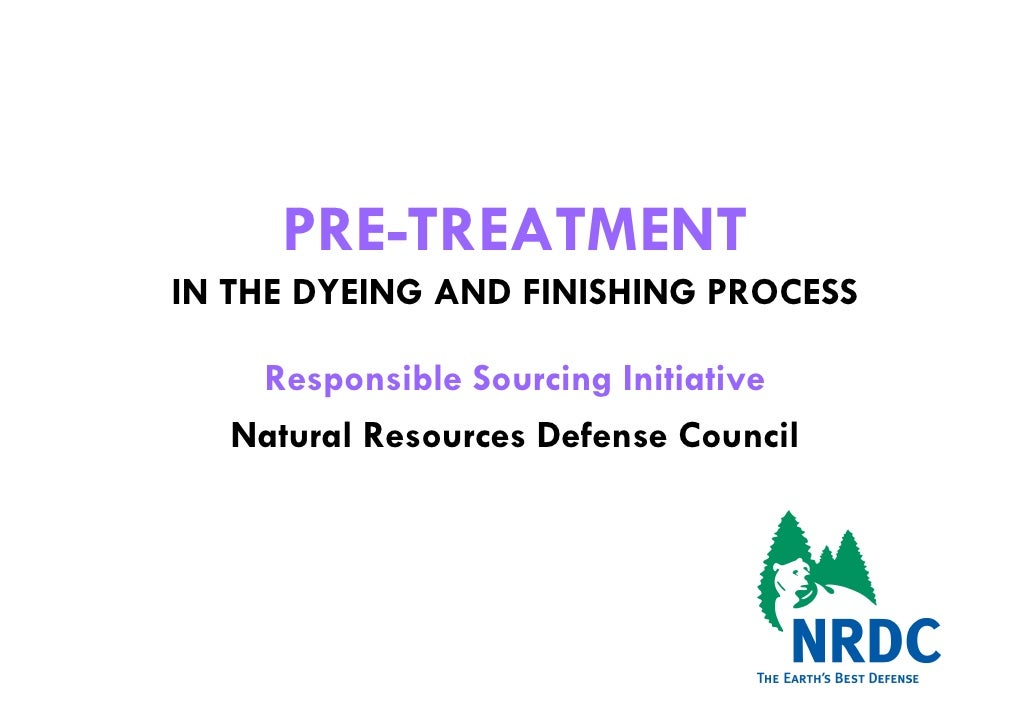 PRE-TREATMENTIN THE DYEING AND FINISHING PROCESS    Responsible Sourcing Initiative   Natural Resources Defense Council