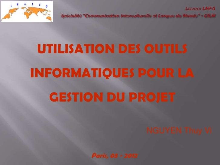 UTILISATION DES OUTILSINFORMATIQUES POUR LA  GESTION DU PROJET                          NGUYEN Thuy Vi       Paris, 05 - 2...