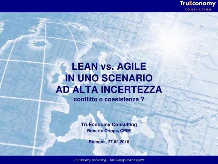 LEAN vs. AGILE  IN UNO SCENARIO AD ALTA INCERTEZZA    conflitto o coesistenza ?           TruEconomy Consulting           ...