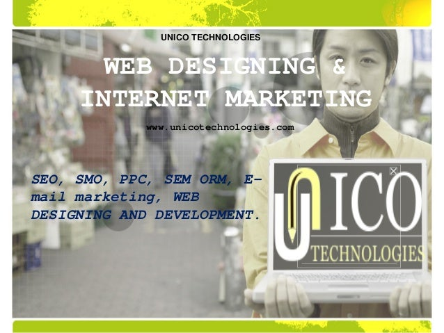 SEO, SMO, PPC, SEM ORM, E- mail marketing, WEB DESIGNING AND DEVELOPMENT. WEB DESIGNING & INTERNET MARKETING UNICO TECHNOL...