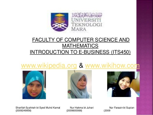 FACULTY OF COMPUTER SCIENCE AND MATHEMATICS INTRODUCTION TO E-BUSINESS (ITS450) www.wikipedia.org & www.wikihow.com Sharif...