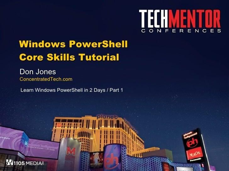 Windows PowerShell Core Skills Tutorial Don Jones ConcentratedTech.com Learn Windows PowerShell in 2 Days / Part 1