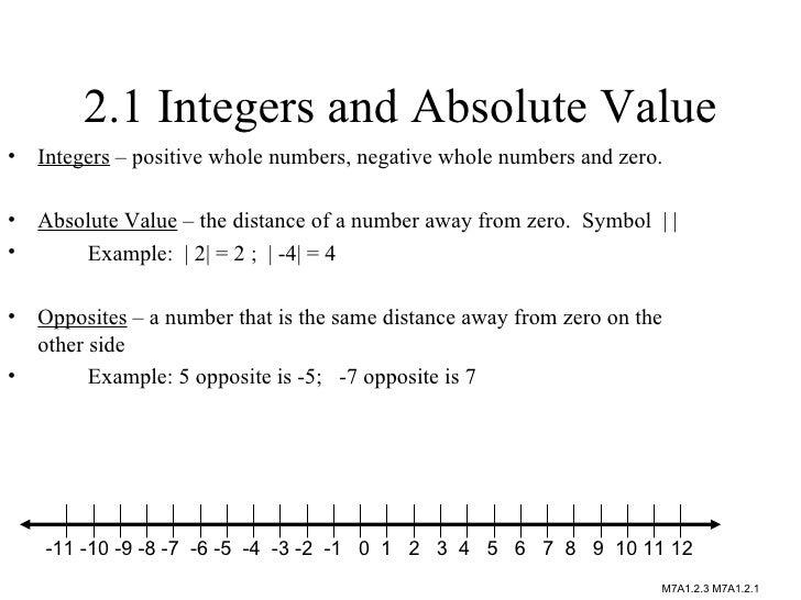 2.1 Integers and Absolute Value <ul><li>Integers  – positive whole numbers, negative whole numbers and zero. </li></ul><ul...