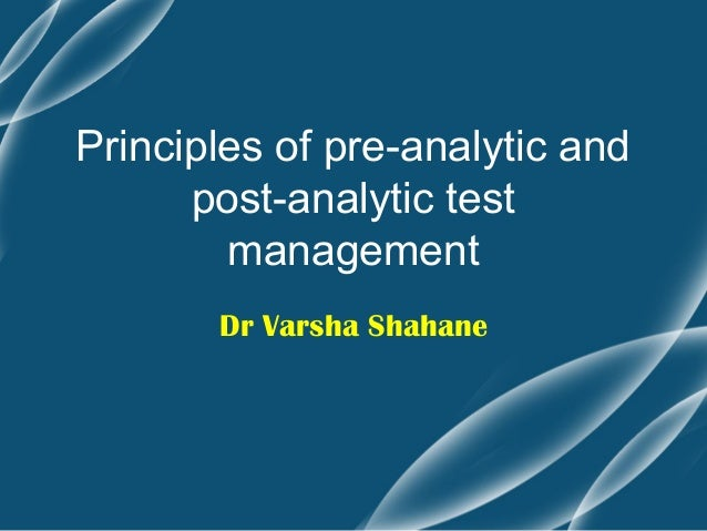 Principles of pre-analytic and      post-analytic test        management       Dr Varsha Shahane