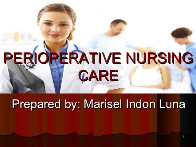 Prepared by: Marisel Indon LunaPrepared by: Marisel Indon Luna PERIOPERATIVE NURSINGPERIOPERATIVE NURSING CARECARE 11