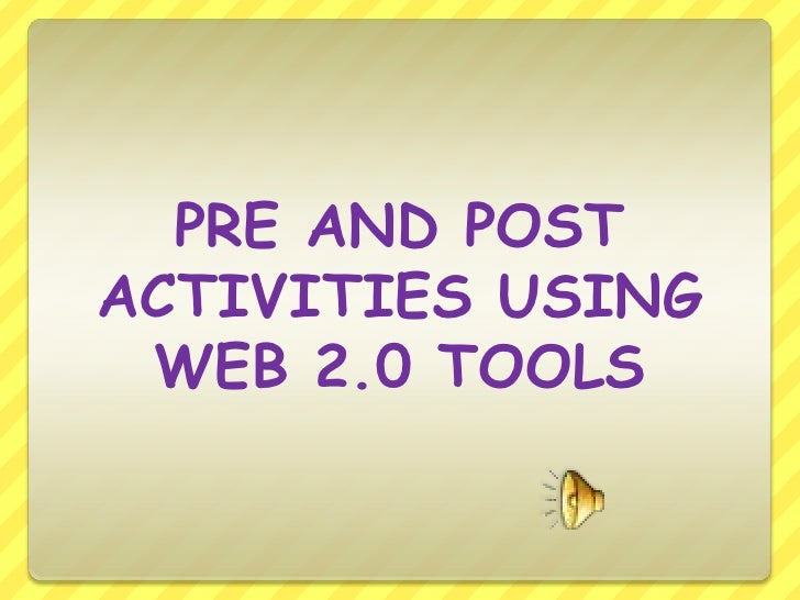 PRE AND POST ACTIVITIES USING WEB 2.0 TOOLS <br />