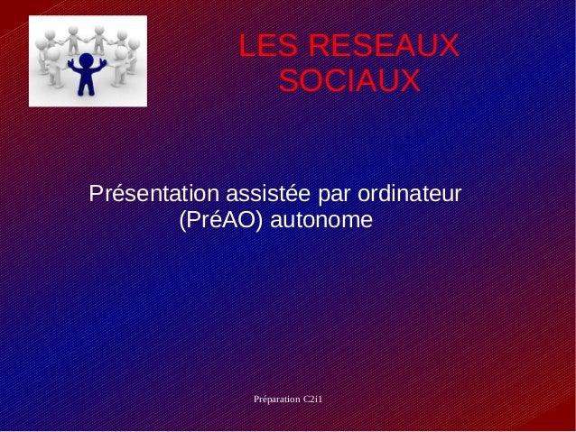 LES RESEAUX                SOCIAUXPrésentation assistée par ordinateur        (PréAO) autonome               Préparation C...