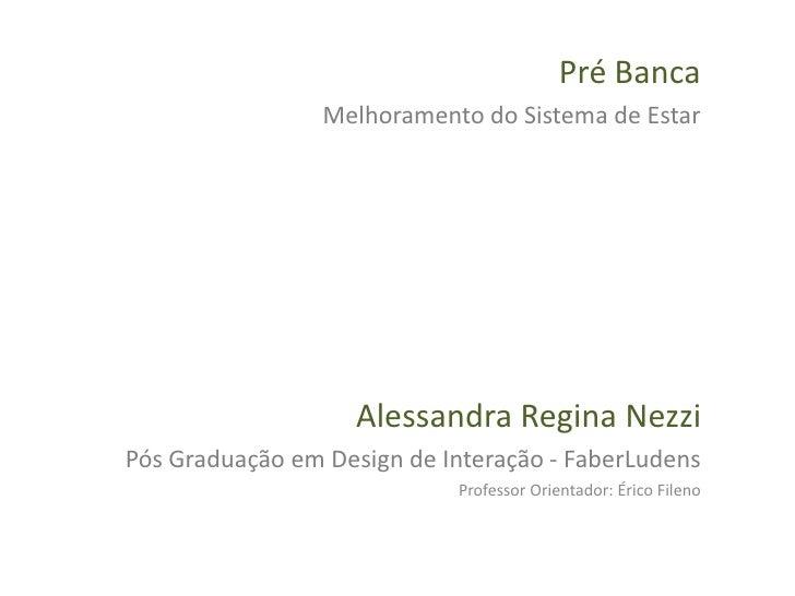 Pré Banca  Melhoramento do Sistema de Estar Alessandra Regina Nezzi Pós Graduação em Design de Interação - Faber Ludens Pr...