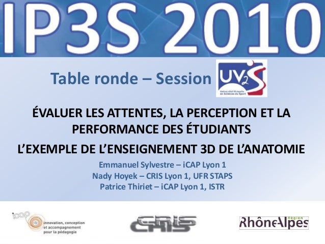 Table ronde – Session ÉVALUER LES ATTENTES, LA PERCEPTION ET LA PERFORMANCE DES ÉTUDIANTS L'EXEMPLE DE L'ENSEIGNEMENT 3D D...