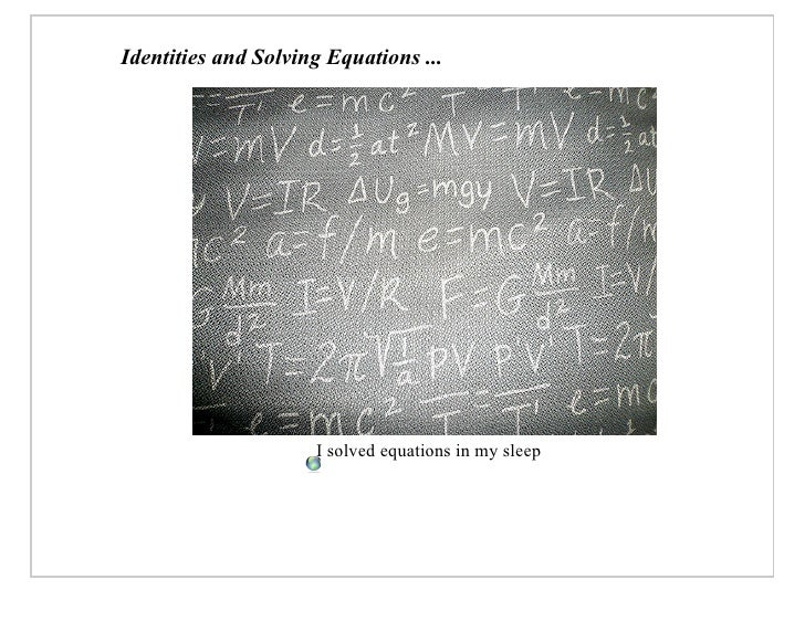 Identities and Solving Equations ...                          I solved equations in my sleep