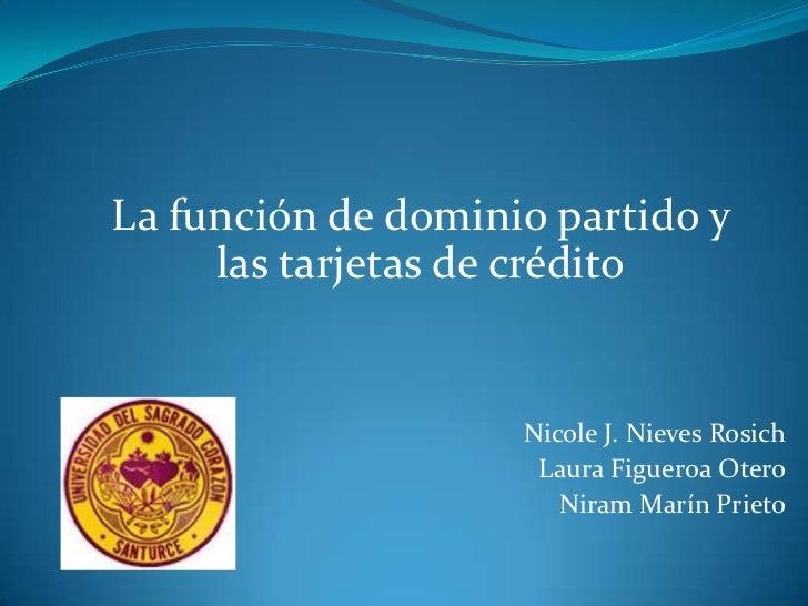 La función de dominio partido y     las tarjetas de crédito                    Nicole J. Nieves Rosich                    ...