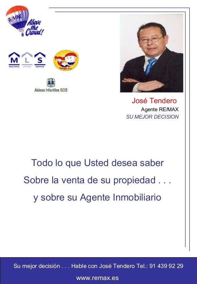 www.remax.es Su mejor decisión . . . Hable con José Tendero Tel.: 91 439 92 29 José Tendero Agente RE/MAX SU MEJOR DECISIO...