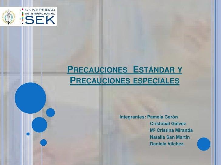 PRECAUCIONES ESTÁNDAR YPRECAUCIONES ESPECIALES          Integrantes: Pamela Cerón                        Cristóbal Gálvez ...