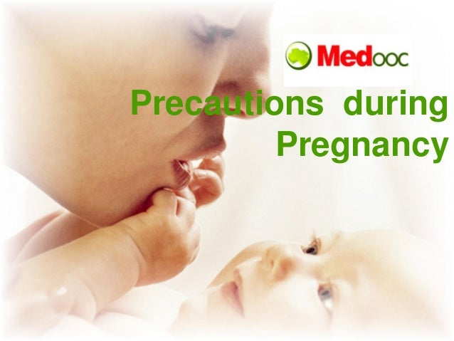 Precautions  during pregnancy