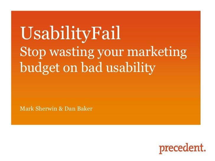 UsabilityFailStop wasting your marketingbudget on bad usabilityMark Sherwin & Dan Baker