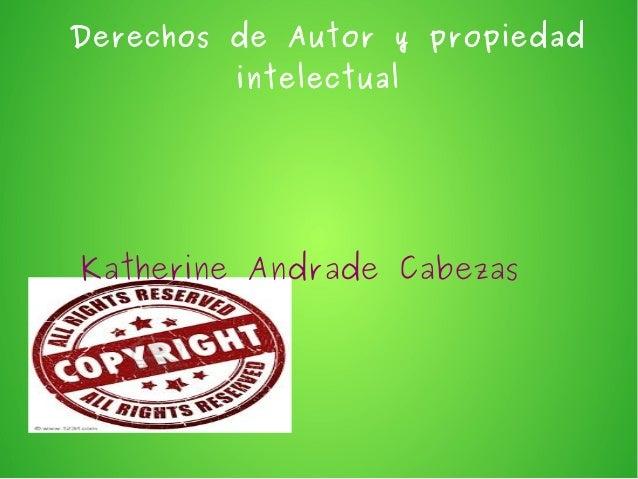 Derechos de Autor y propiedad intelectual  Katherine Andrade Cabezas