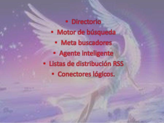 • Directorio   • Motor de búsqueda     • Meta buscadores    • Agente inteligente• Listas de distribución RSS   • Conectore...