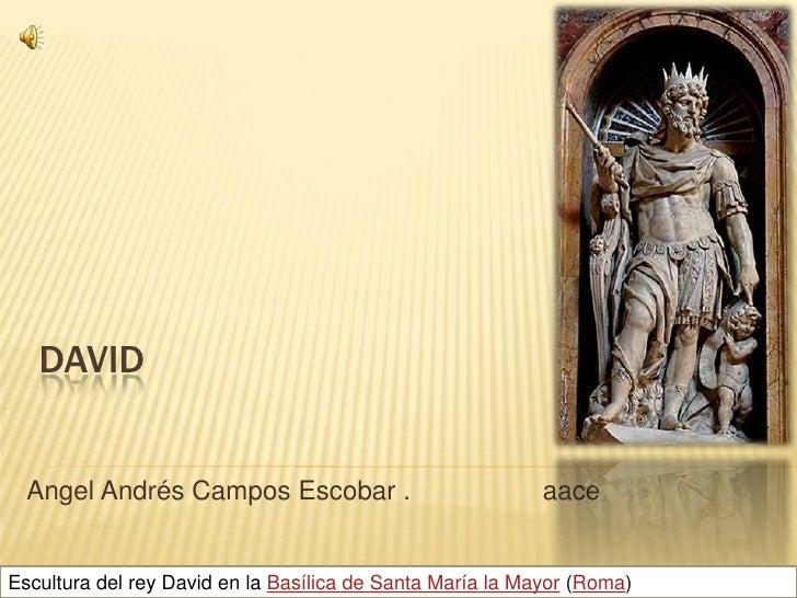 DAVID     Angel Andrés Campos Escobar .                            aace   Escultura del rey David en la Basílica de Santa ...