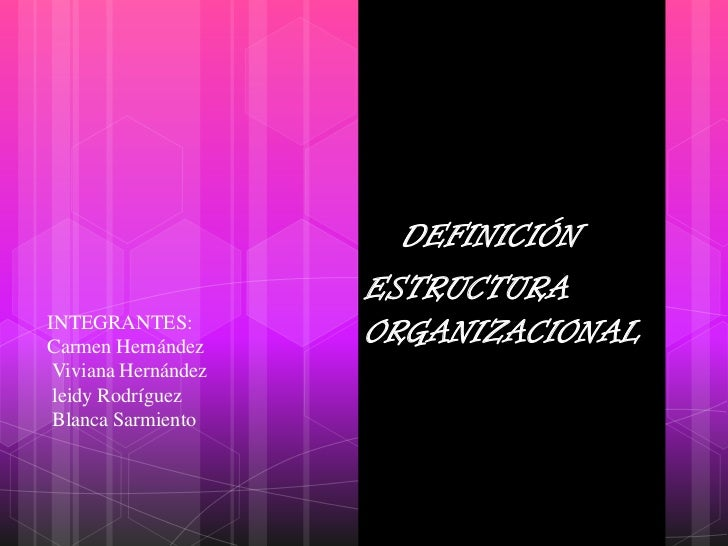 DEFINICIÓN    <br />ESTRUCTURA      ORGANIZACIONAL<br />INTEGRANTES:Carmen Hernández Viviana Hernández leidy Rodríguez ...