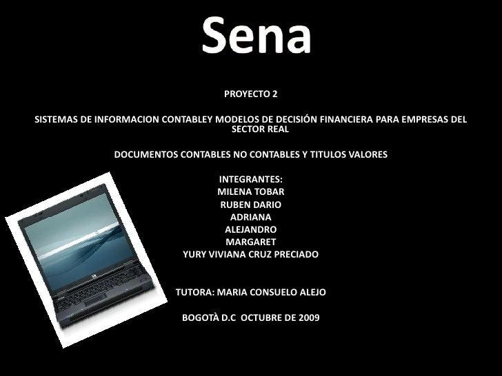 Sena<br />PROYECTO 2 <br />SISTEMAS DE INFORMACION CONTABLEY MODELOS DE DECISIÓN FINANCIERA PARA EMPRESAS DEL SECTOR REAL<...