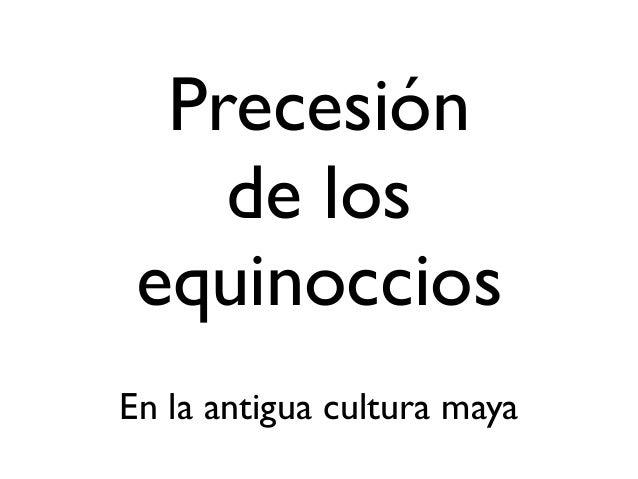 En la antigua cultura mayaPrecesiónde losequinoccios