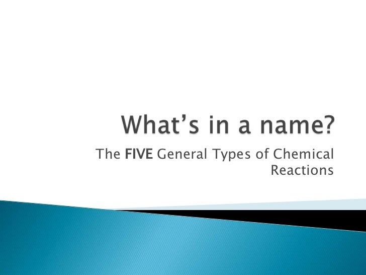 What's in a name?<br />The FIVE General Types of Chemical Reactions<br />