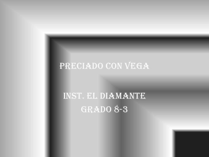 Preciado con vega<br />Inst. el diamante<br />Grado 8-3<br />