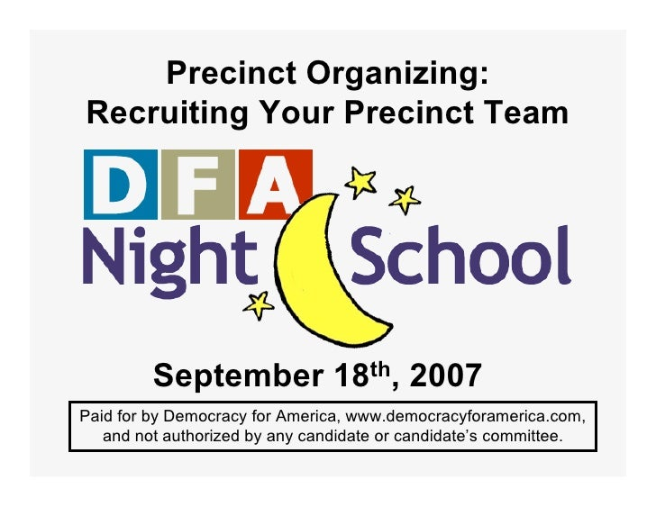 Precinct Organizing: Recruiting Your Precinct Team              September 18th, 2007 Paid for by Democracy for America, ww...