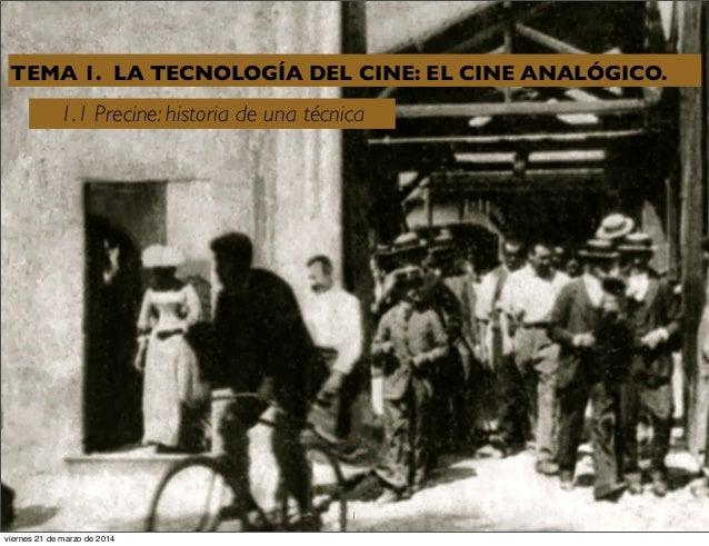 TEMA 1. LA TECNOLOGÍA DEL CINE: EL CINE ANALÓGICO. 1.1 Precine: historia de una técnica 1 viernes 21 de marzo de 2014