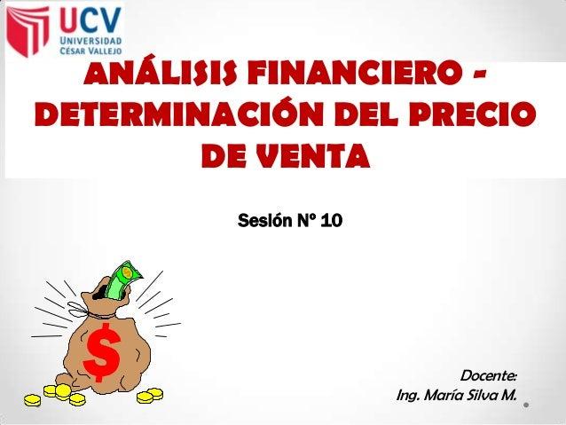 ANÁLISIS FINANCIERO -DETERMINACIÓN DEL PRECIODE VENTASesión Nº 10Docente:Ing. María Silva M.