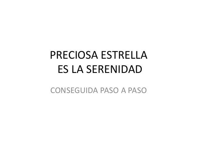 PRECIOSA ESTRELLA ES LA SERENIDAD CONSEGUIDA PASO A PASO
