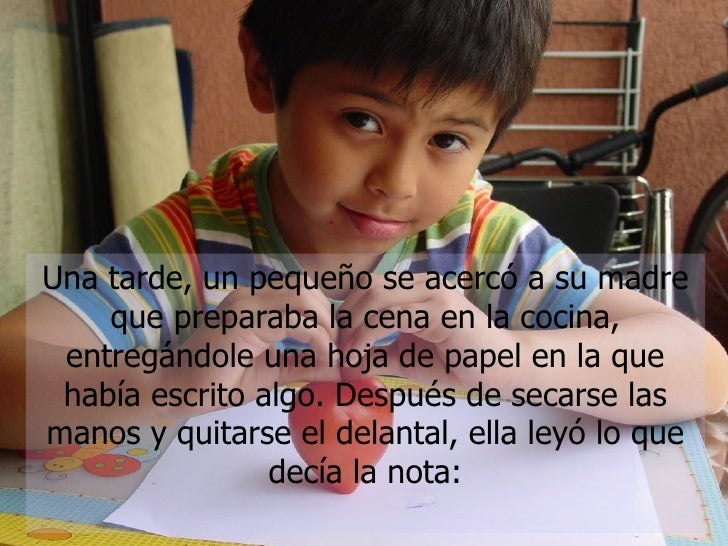 Una tarde, un pequeño se acercó a su madre que preparaba la cena en la cocina, entregándole una hoja de papel en la que ha...