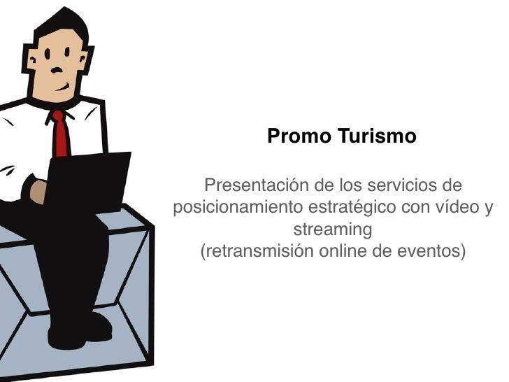 Promo Turismo      Presentación de los servicios de posicionamiento estratégico con vídeo y                streaming    (r...