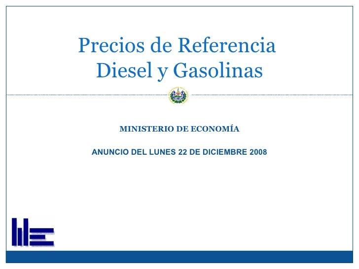 MINISTERIO DE ECONOMÍA ANUNCIO DEL LUNES 22 DE DICIEMBRE 2008 Precios de Referencia  Diesel y Gasolinas