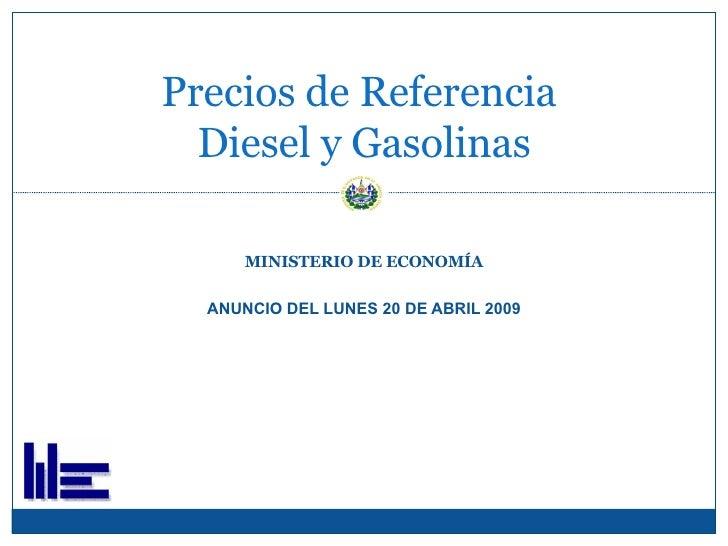 MINISTERIO DE ECONOMÍA ANUNCIO DEL LUNES 20 DE ABRIL 2009 Precios de Referencia  Diesel y Gasolinas