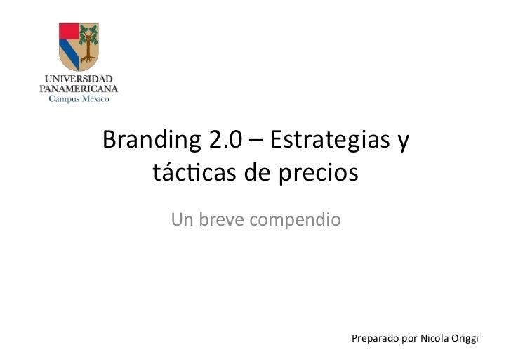 Branding 2.0 – Estrategias y     tác4cas de precios          Un breve compendio                     ...