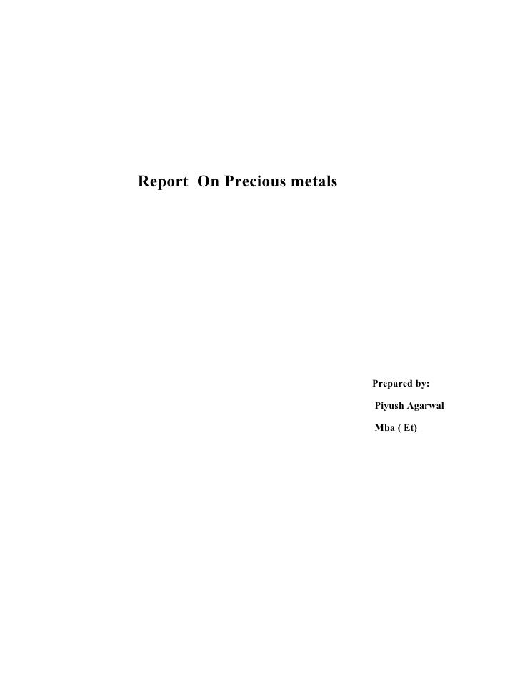 Report On Precious metals                                 Prepared by:                              Piyush Agarwal        ...