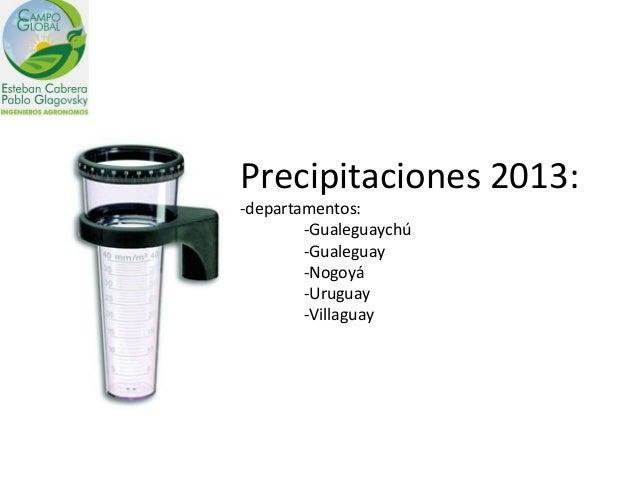 Precipitaciones 2013:-departamentos:        -Gualeguaychú        -Gualeguay        -Nogoyá        -Uruguay        -Villaguay