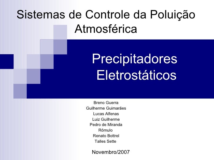 Precipitadores  Eletrostáticos Breno Guerra Guilherme Guimarães Lucas Alfenas Luiz Guilherme Pedro de Miranda Rômulo  Rena...