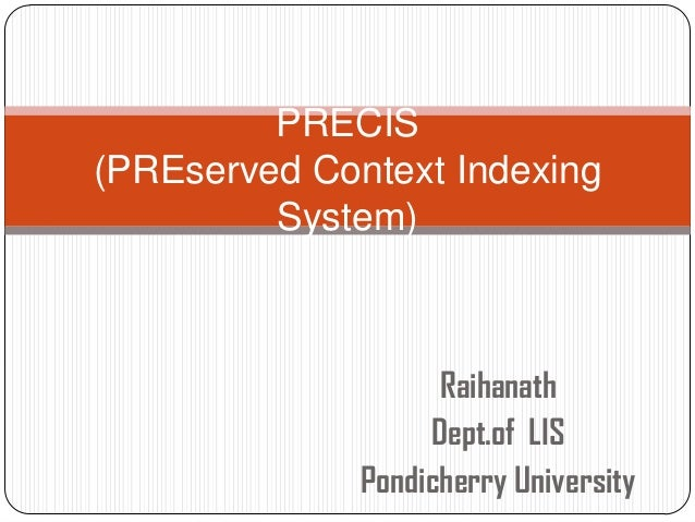 PRECIS (PREserved Context Indexing System)  Raihanath Dept.of LIS Pondicherry University